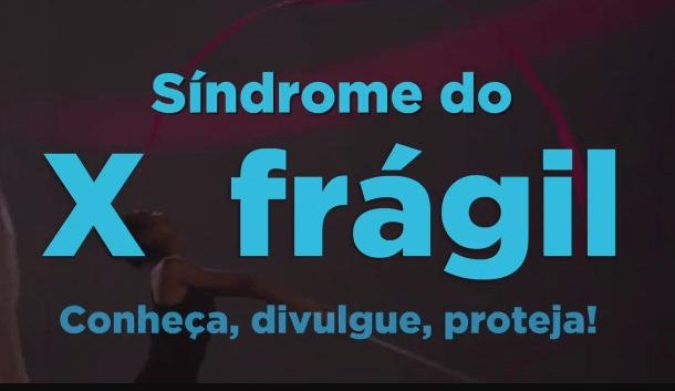Síndrome Do X Frágil – Conheça, Divulgue, Proteja!